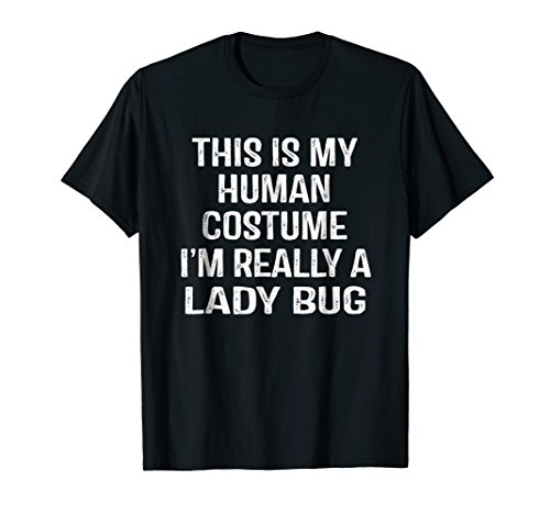 This Is My Human Costume I'm Really A Lady Bug Funny shirt