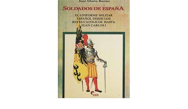 Soldados de España el uniforme militar español desde los Reyes ...