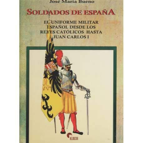 Soldados de España el uniforme militar español desde los Reyes catolicos hasta Juan Carlos I: Amazon.es: Bueno, Jose María: Libros
