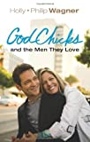 GodChicks and the Men They Love, Holly Wagner and Philip Wagner, 0830752382