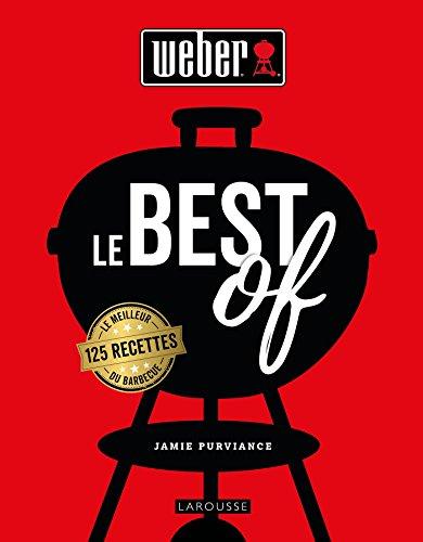 !B.E.S.T Weber le best of: 125 recettes le meilleur du barbecue [R.A.R]