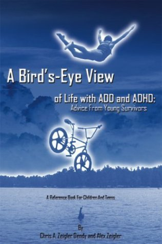 A Bird's-Eye View of Life with ADD and ADHD: Advice from Young Survivors by Chris A. Zeigler Dendy (2003-10-03)
