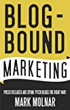 Blog-bound Marketing: Press Releases are Spam. Pitch Blogs the Right Way.