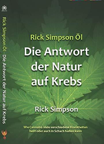 Rick Simpson Öl: Die Antwort der Natur auf Krebs -Wie Cannabis viele verschiedene Krankheiten heilt oder auch in Schach halten kann