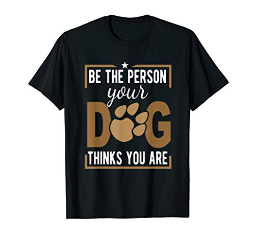 Funny Dog Saying Be Person Dog Thinks You Are Dog Lover Humo (My Dog Has Been Sprayed By A Skunk)