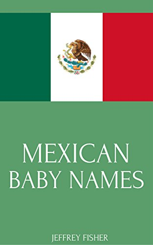Mexican Baby Names Names From Mexico For Girls And Boys Kindle