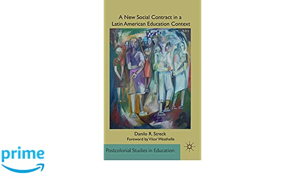 A New Social Contract in a Latin American Education Context (Postcolonial Studies in Education)