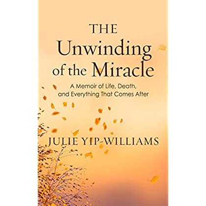 The Unwinding of the Miracle: A Memoir of Life, Death, and Everything That Comes After (Thorndike Large Print Lifestyles)