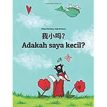 Wo xiao ma? Adakah saya kecil?: Chinese [Simplified]/Mandarin Chinese-Malay (Bahasa Melayu): Children's Picture Book (Bilingual Edition) (Chinese and Malayalam Edition)