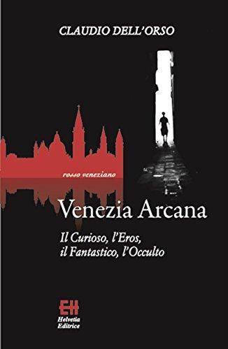 Amazon.com: Venezia Arcana: Il Curioso, lEros, il ...