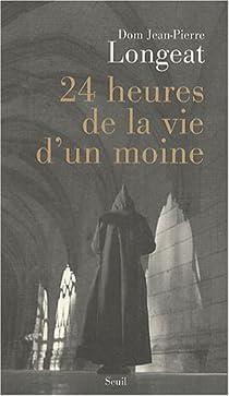 Vingt-quatre heures de la vie d'un moine par Longeat