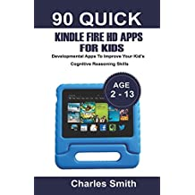 90 Quick Kindle Fire HD Apps For Kids: Developmental Apps To Improve Your Kid's Cognitive Reasoning Skills
