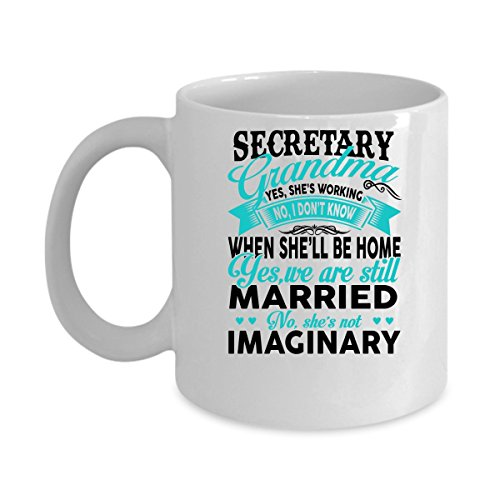 Funny SECRETARY Jobs Mugs - SECRETARY Grandma She's Working Best Sarcastic Mug Gift For Him,Her, Adult.. On Thanks Giving, Christmas Day, White 11Oz Coffee - Pete 384