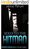 Sold To The Hitman: Book 1: From Rags To Richard (An Alpha Billionaire Romance Series)