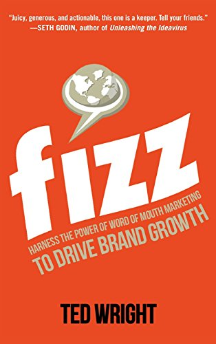 Fizz: Harness the Power of Word of Mouth Marketing to Drive Brand Growth (Best Fizz In The World)