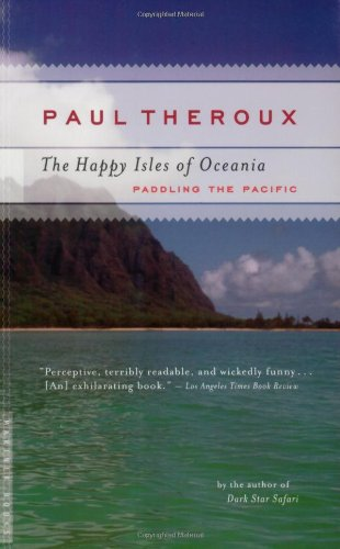 The Happy Isles Of Oceania by Paul Theroux
