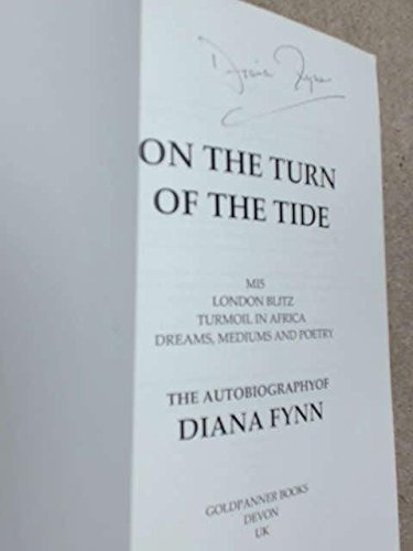 Download On the Turn of the Tide: MI5, London Blitz, Turmoil in Africa, Dreams, Mediums and Poetry - The Autobiography of Diana Fynn pdf epub