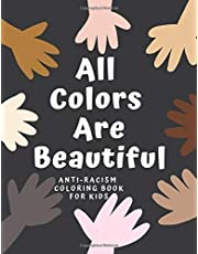 All Colors Are Beautiful: Anti-Racism Coloring Book For Kids With Empowering, Inspirational Quotes To Promote Equality, Inclusion, Diversity and Love