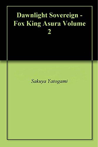 Dawnlight Sovereign - Fox King Asura Volume 2