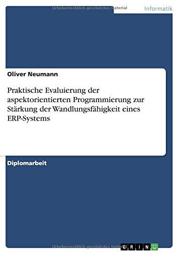 Praktische Evaluierung der aspektorientierten Programmierung zur Stärkung der Wandlungsfähigkeit eines ERP-Systems (German Edition) ebook