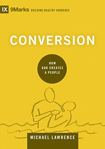 Conversion: How God Creates a People (9marks Structure Healthy Churches)