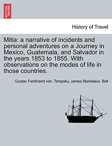 Mitla: a narrative of incidents and personal adventures on a Journey in Mexico, Guatemala, and Salvador in the years 1853 to 1855. With observations on the modes of life in those countries.