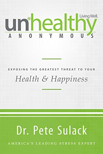 Unhealthy Anonymous: Exposing the Greatest Threat to Your Health and Happiness by [Sulack, Pete]