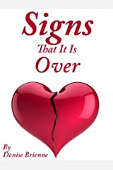 Signs That It Is Over: A Self Help Guide To Know When Your Relationship Or Marriage Is Over And What To Do About It. Kindle Edition