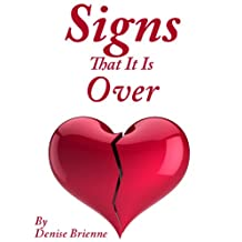 Signs That It Is Over: A Self Help Guide To Know When Your Relationship Or Marriage Is Over And What To Do About It.