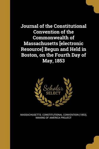 Download Journal of the Constitutional Convention of the Commonwealth of Massachusetts [Electronic Resource] Begun and Held in Boston, on the Fourth Day of May, 1853 PDF