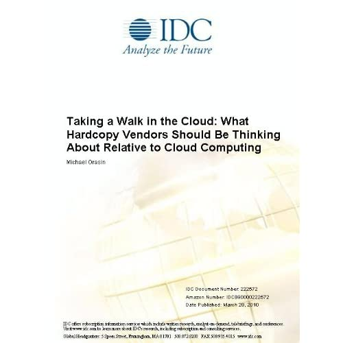 Taking a Walk in the Cloud: What Hardcopy Vendors Should Be Thinking About Relative to Cloud Computing Michael Orasin