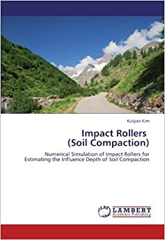Book Impact Rollers (Soil Compaction): Numerical Simulation of Impact Rollers for Estimating the Influence Depth of Soil Compaction by Kukjoo Kim (2011-12-29)