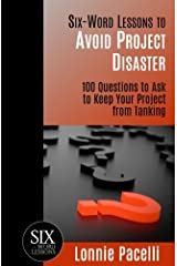 Six-Word Lessons to Avoid Project Disaster: 100 Questions to Ask to Keep Your Project from Tanking (The Six-Word Lessons Series) Paperback
