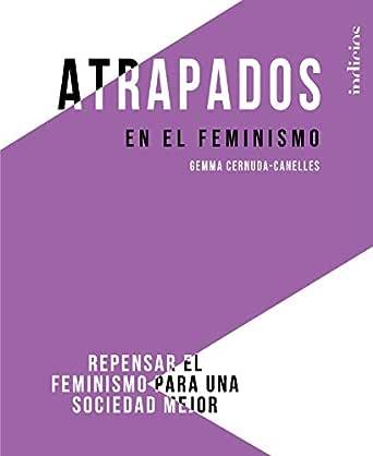 Atrapados en el feminismo: Repensar el feminismo para una sociedad mejor (Indicios no ficción) eBook: Cernuda-Canelles, Gemma: Amazon.es: Tienda Kindle