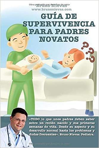 Guía de supervivencia para padres novatos: Cómo sobrevivir a un recién nacido: Amazon.es: Nievas, Bruno: Libros