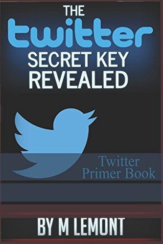 The Twitter Secret Key Revealed: Twitter Primer Book PDF