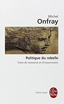 Politique du rebelle par Onfray