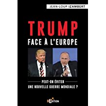 Trump face à l'Europe: Peut-on éviter une nouvelle guerre mondiale ? (Faits de société) (French Edition)