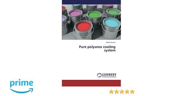 Pure polyurea coating system: Ashish Kumar: 9783659446689: Amazon