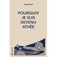 Pourquoi je suis devenu athée: Du Notre père à la Prière de l'athée (French Edition)