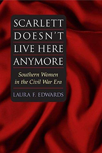Scarlett Doesn't Live Here Anymore: SOUTHERN WOMEN IN THE CIVIL WAR ERA (Women in American History)