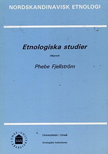 Etnologiska studier tillägnade Phebe Fjellström (Nordskandinavisk etnologi) (Swedish Edition) Etnologiska studier tillägnade Phebe Fjellström (Nordskandinavisk etnologi) (Swedish Edition)