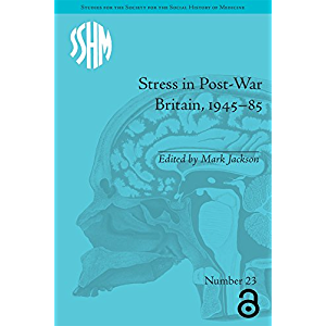 Stress in Post-War Britain (Studies for the Society for the Social History of Medicine)