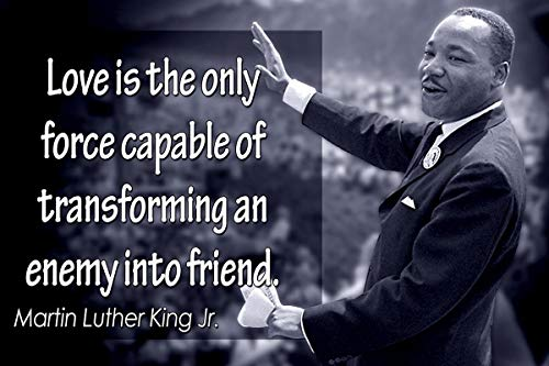 Love is The Only Force Capable of Transforming an Enemy into Friend Martin Luther King Jr. Motivational Educational Inspirational Poster 12-Inches by 18-Inches Print Wall Art CAP00016