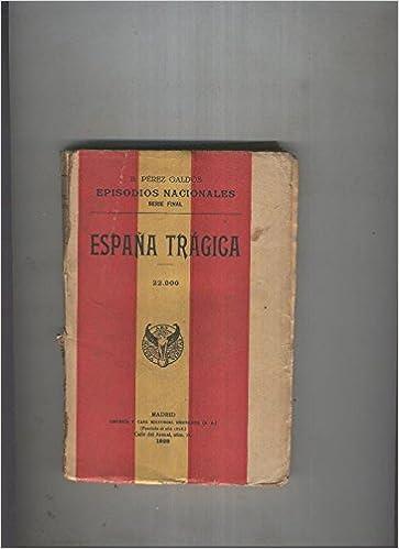 Episodios Nacionales : España tragica, serie final: Amazon.es: Benito Perez Galdos: Libros