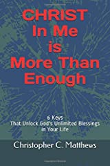 Christ in Me is More Than Enough: 6 Keys That Unlock God's Unlimited Blessings In Your Life Paperback