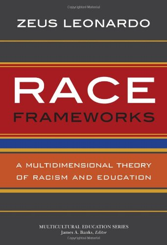 Race Frameworks: A Multidimensional Theory of Racism and Education (Multicultural Education)