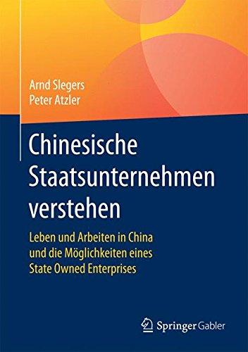 Chinesische Staatsunternehmen verstehen: Leben und Arbeiten in China und die Möglichkeiten eines State Owned Enterprises