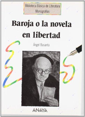 Baroja o la novela en libertad (Literatura - Biblioteca Básica De Literatura - Serie «Monografías»)