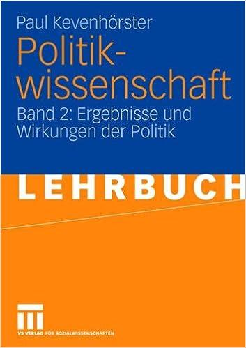 Politikwissenschaft: Band 2: Ergebnisse und Wirkungen der Politik (German Edition)
